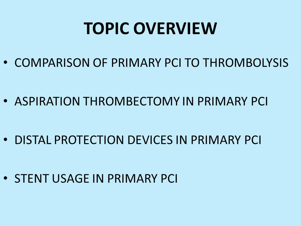 TOPIC OVERVIEW COMPARISON OF PRIMARY PCI TO THROMBOLYSIS