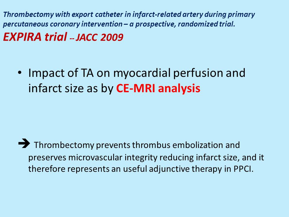 Thrombectomy with export catheter in infarct-related artery during primary percutaneous coronary intervention – a prospective, randomized trial. EXPIRA trial -- JACC 2009