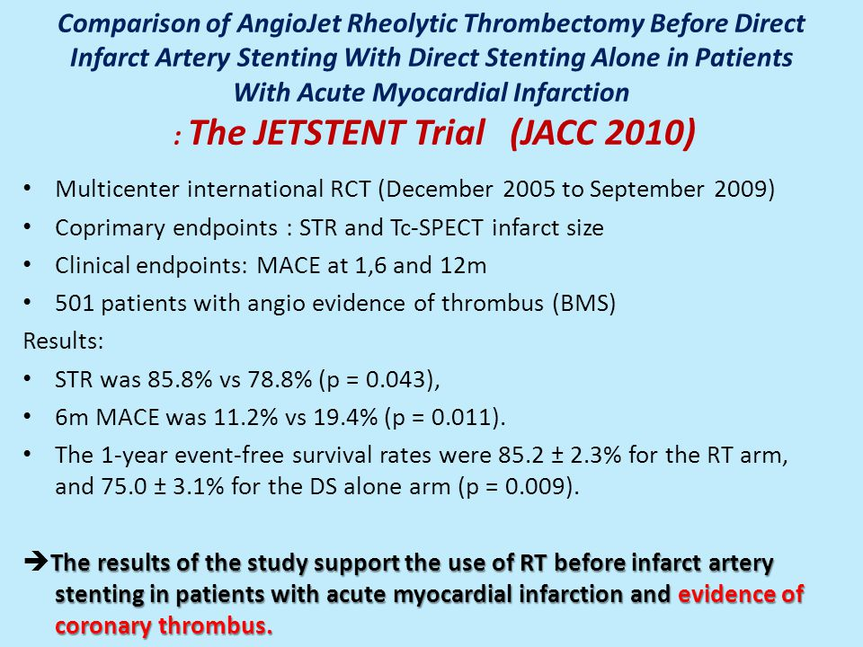 Comparison of AngioJet Rheolytic Thrombectomy Before Direct Infarct Artery Stenting With Direct Stenting Alone in Patients With Acute Myocardial Infarction : The JETSTENT Trial (JACC 2010)
