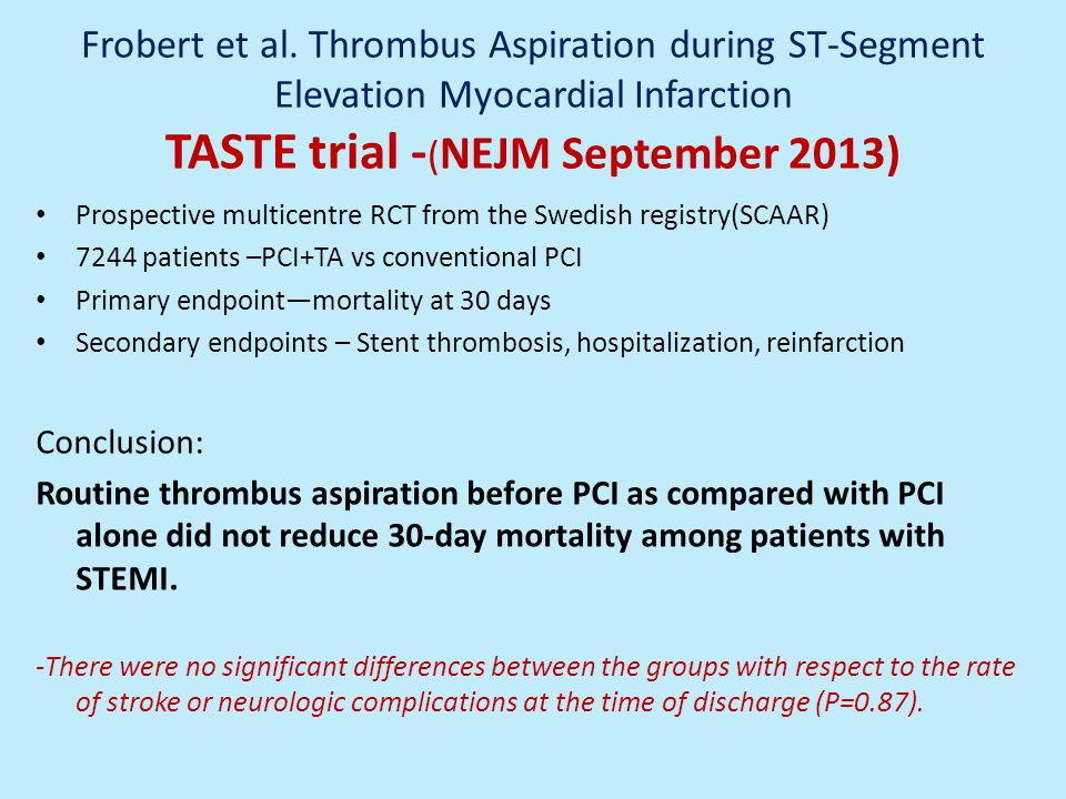 Frobert et al. Thrombus Aspiration during ST-Segment Elevation Myocardial Infarction TASTE trial -(NEJM September 2013)