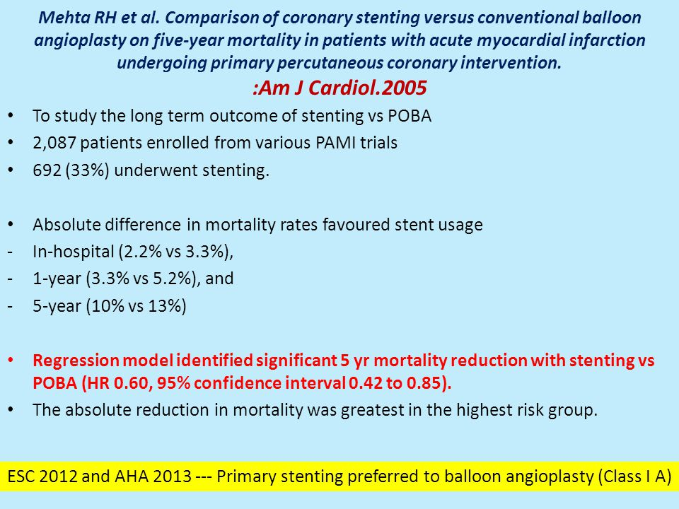 Mehta RH et al. Comparison of coronary stenting versus conventional balloon angioplasty on five-year mortality in patients with acute myocardial infarction undergoing primary percutaneous coronary intervention. :Am J Cardiol.2005