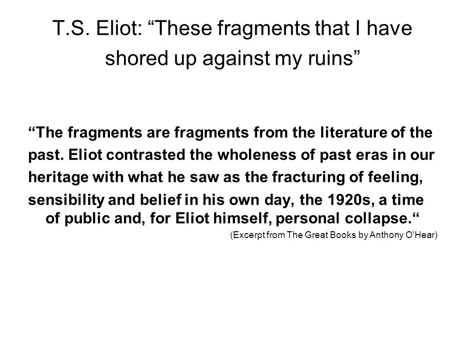T.S. Eliot: These fragments that I have shored up against my ruins