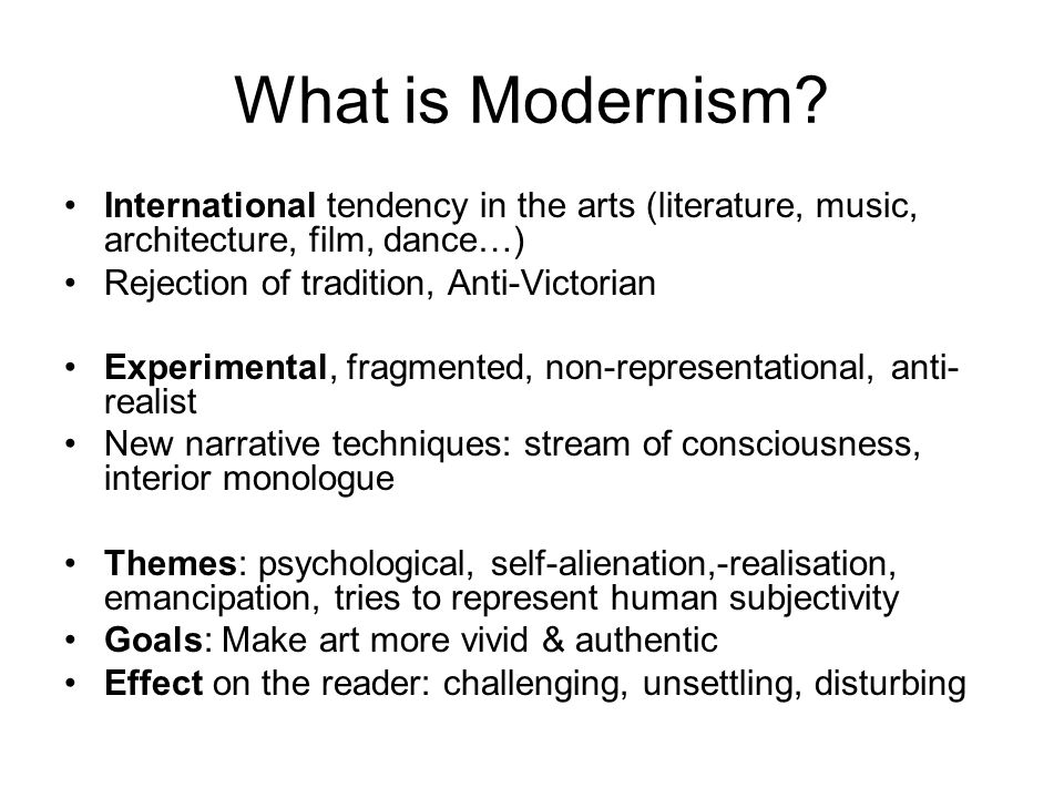 What is Modernism International tendency in the arts (literature, music, architecture, film, dance…)