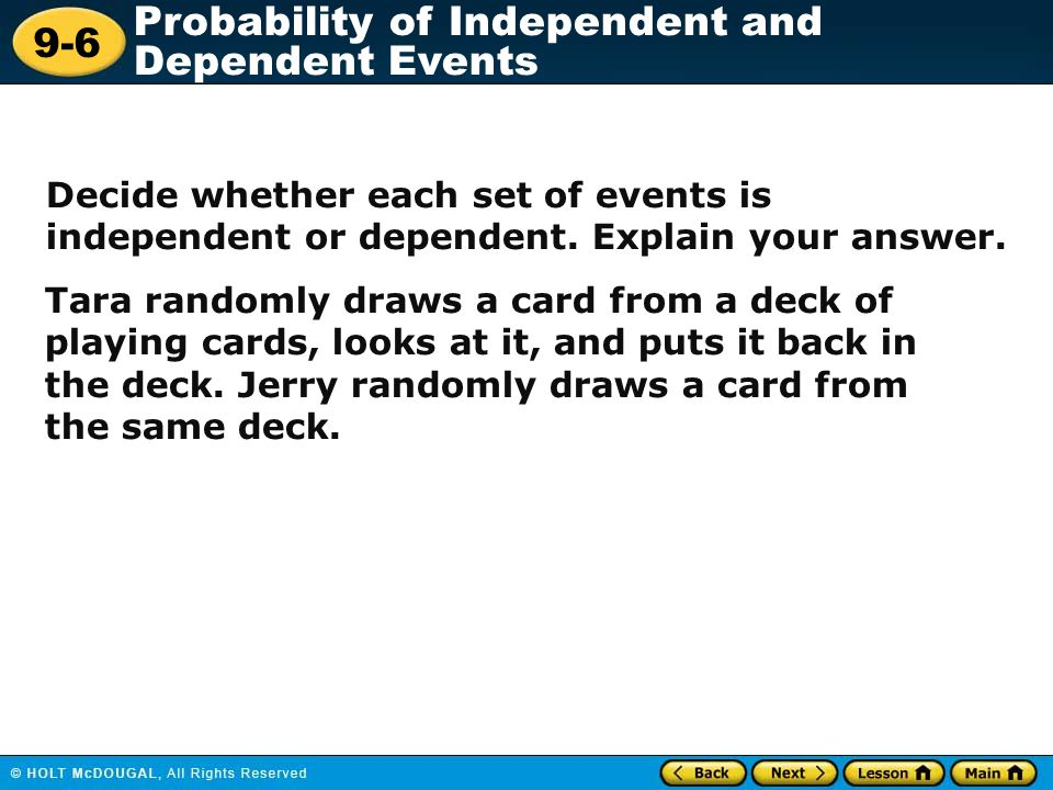 Decide whether each set of events is independent or dependent