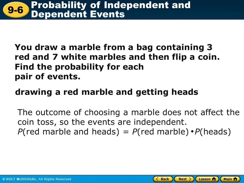 You draw a marble from a bag containing 3 red and 7 white marbles and then flip a coin. Find the probability for each