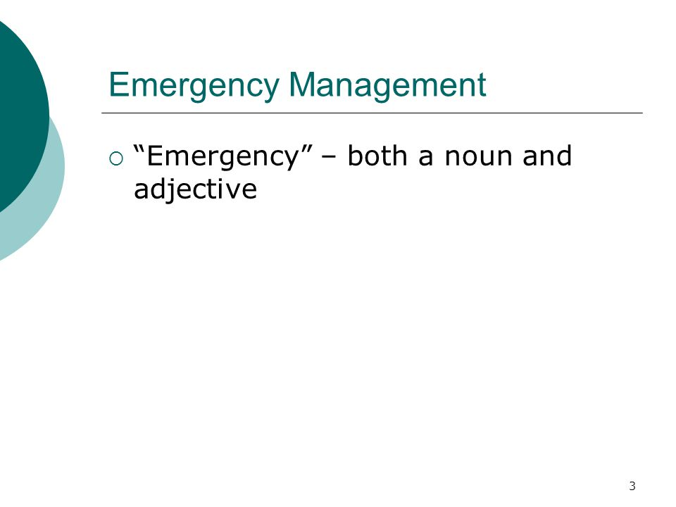 Emergency Management Emergency – both a noun and adjective