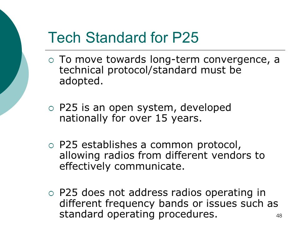Tech Standard for P25 To move towards long-term convergence, a technical protocol/standard must be adopted.