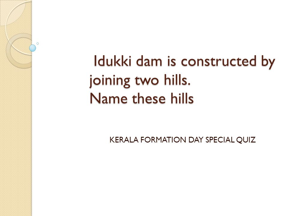 Idukki dam is constructed by joining two hills. Name these hills
