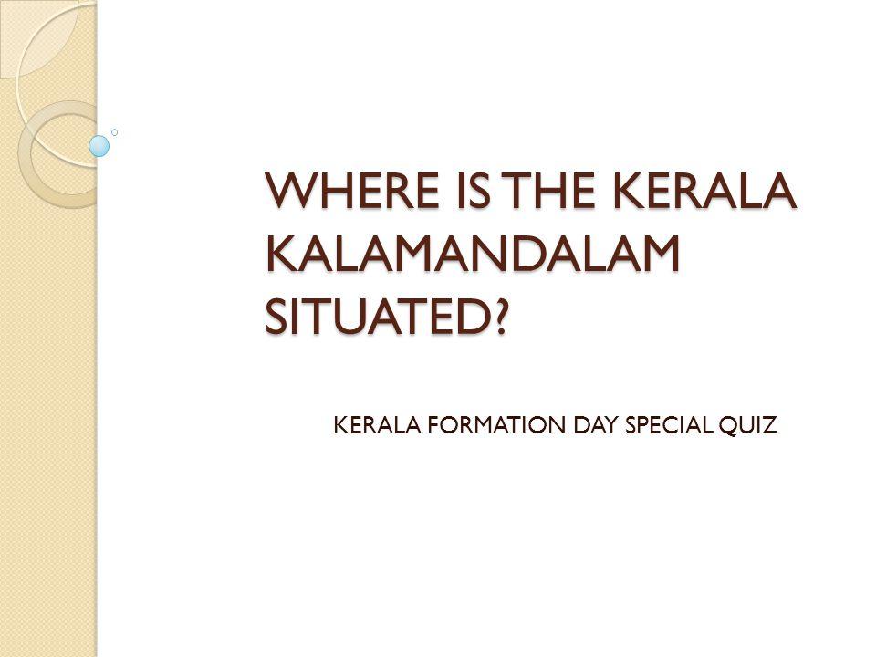 WHERE IS THE KERALA KALAMANDALAM SITUATED