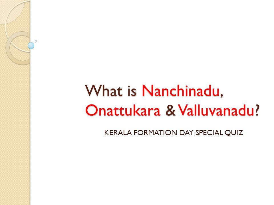 What is Nanchinadu, Onattukara & Valluvanadu
