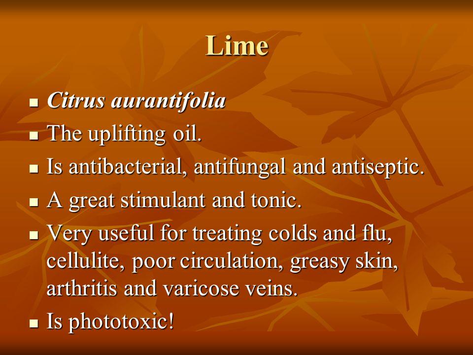 Lime Citrus aurantifolia The uplifting oil.