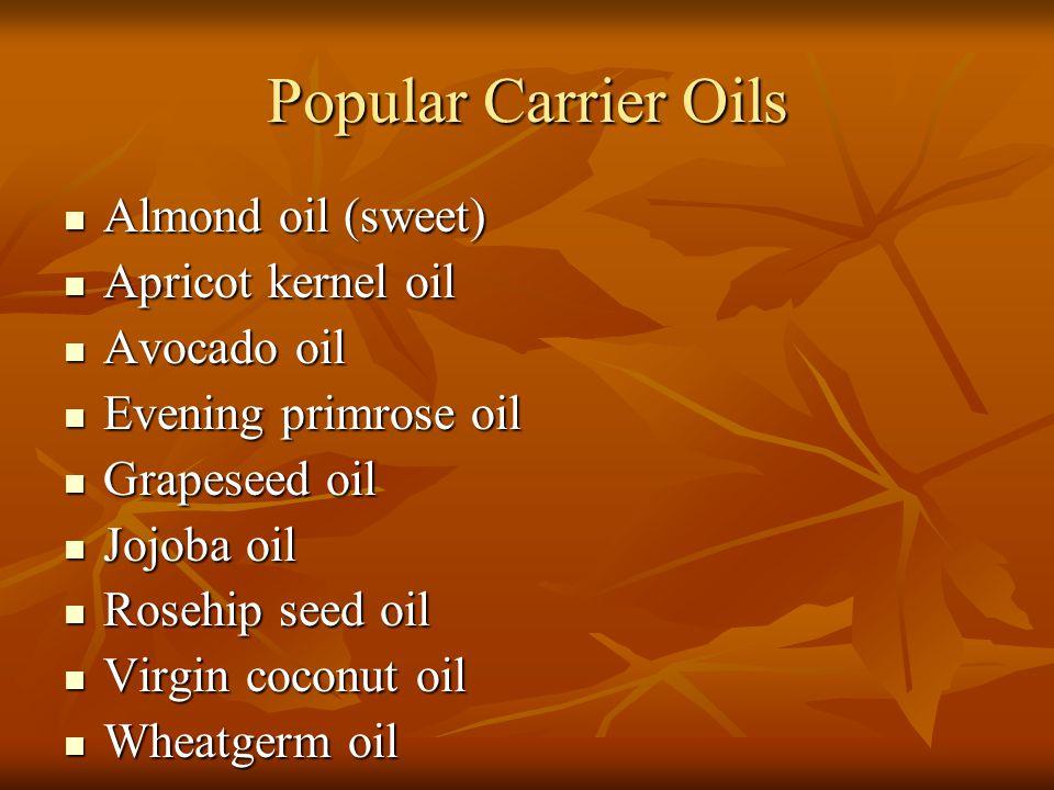Popular Carrier Oils Almond oil (sweet) Apricot kernel oil Avocado oil