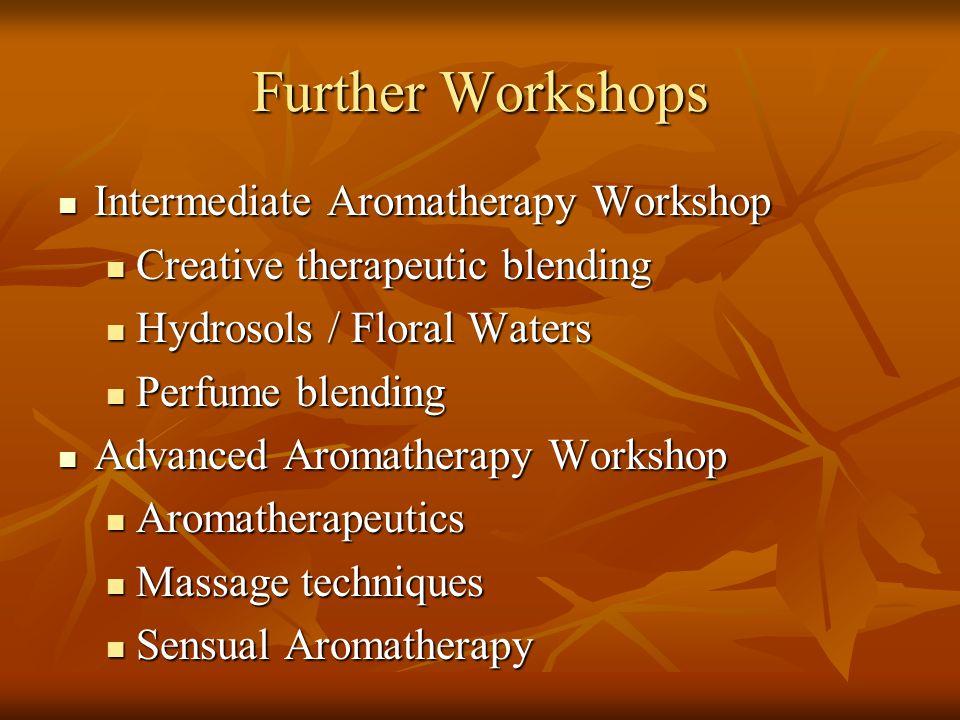 Further Workshops Intermediate Aromatherapy Workshop