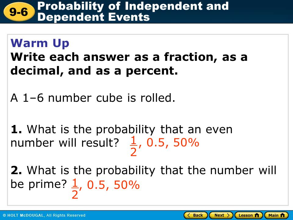 Warm Up Write each answer as a fraction, as a decimal, and as a percent. A 1–6 number cube is rolled.