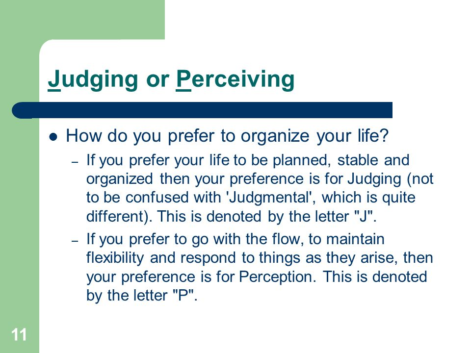 Judging or Perceiving How do you prefer to organize your life