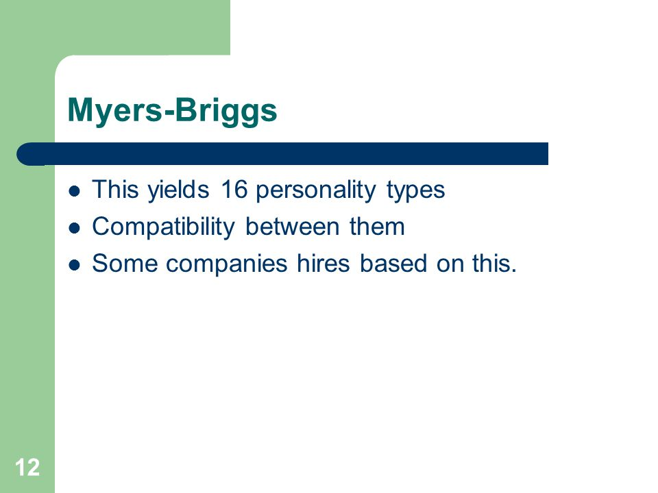 Myers-Briggs This yields 16 personality types