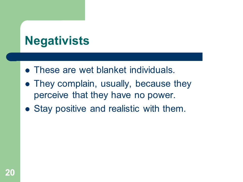 Negativists These are wet blanket individuals.