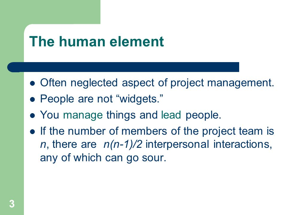 The human element Often neglected aspect of project management.