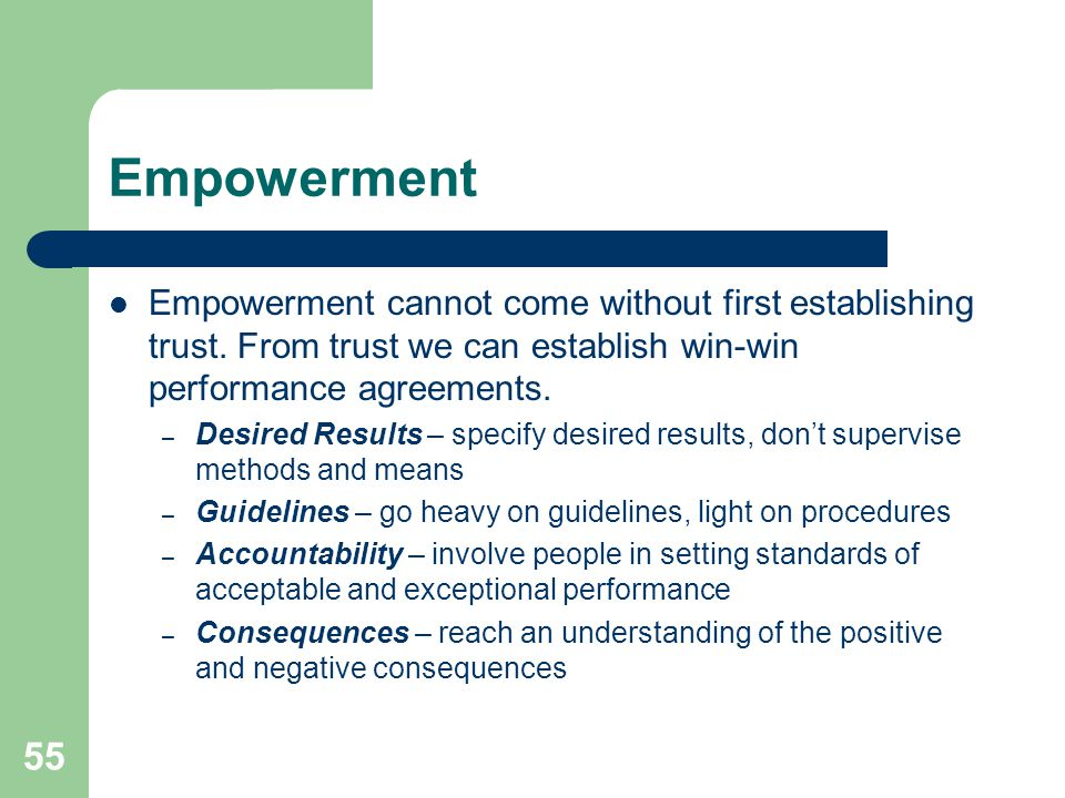 Empowerment Empowerment cannot come without first establishing trust. From trust we can establish win-win performance agreements.