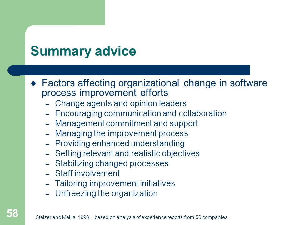 Summary advice Factors affecting organizational change in software process improvement efforts. Change agents and opinion leaders.