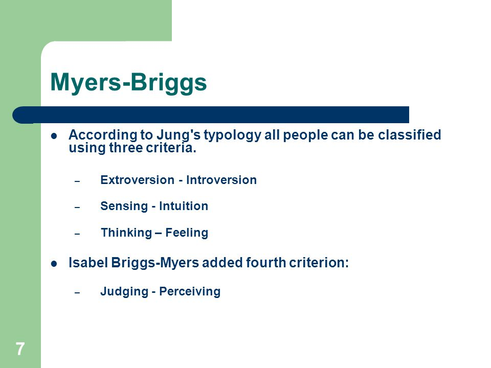 Myers-Briggs According to Jung s typology all people can be classified using three criteria. Extroversion - Introversion.