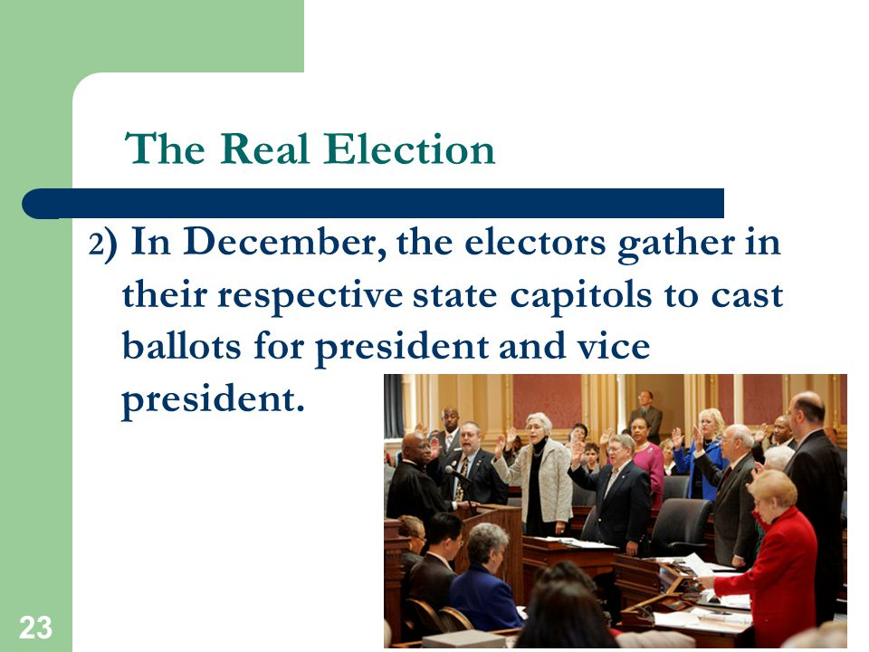 The Real Election 2) In December, the electors gather in their respective state capitols to cast ballots for president and vice president.