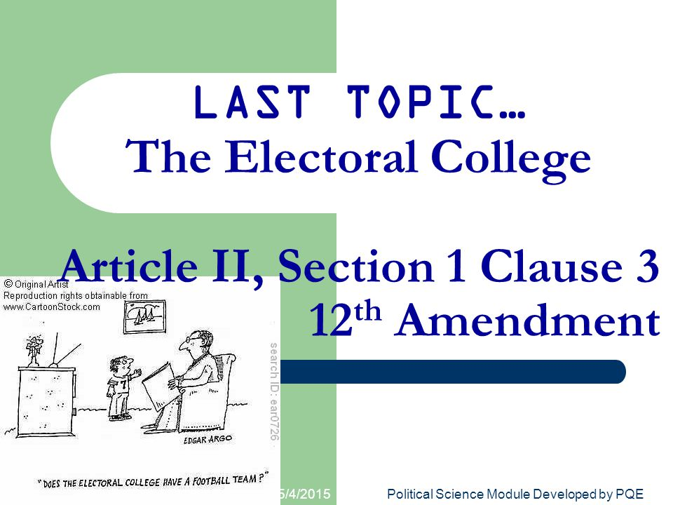 LAST TOPIC… The Electoral College Article II, Section 1 Clause 3 12th Amendment