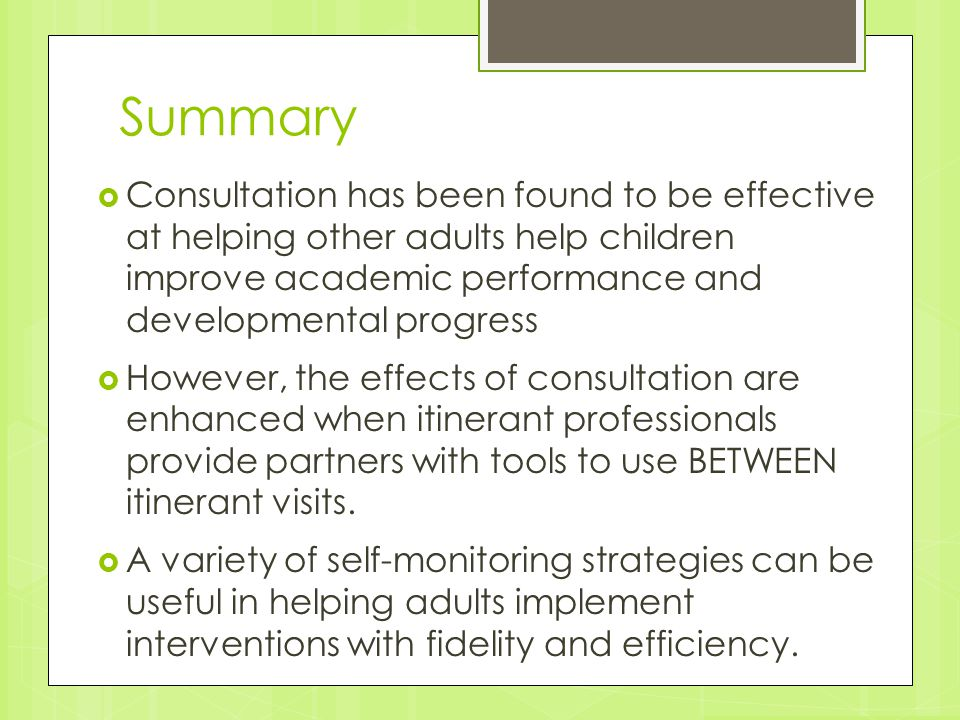 Summary Consultation has been found to be effective at helping other adults help children improve academic performance and developmental progress.