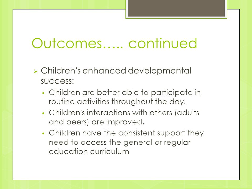 Outcomes….. continued Children's enhanced developmental success:
