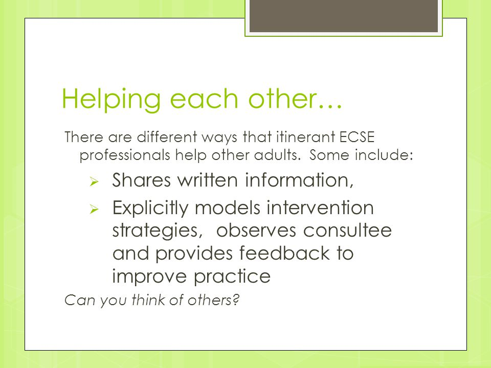 Helping each other… Shares written information,