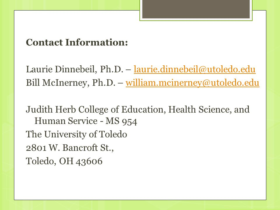Contact Information: Laurie Dinnebeil, Ph.D. – laurie.dinnebeil@utoledo.edu Bill McInerney, Ph.D.