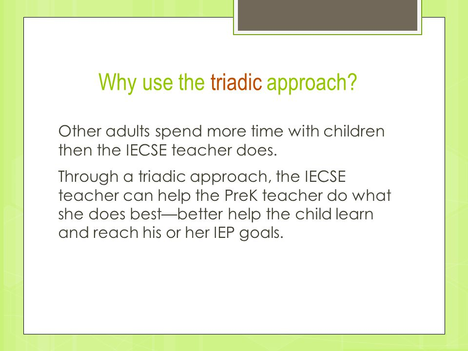 Why use the triadic approach