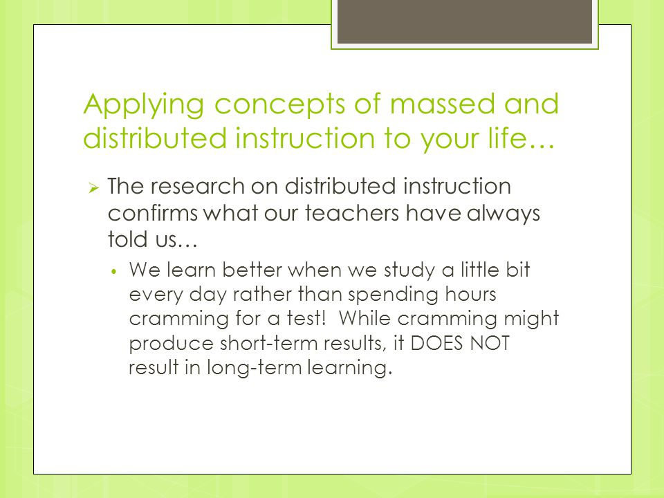 Applying concepts of massed and distributed instruction to your life…