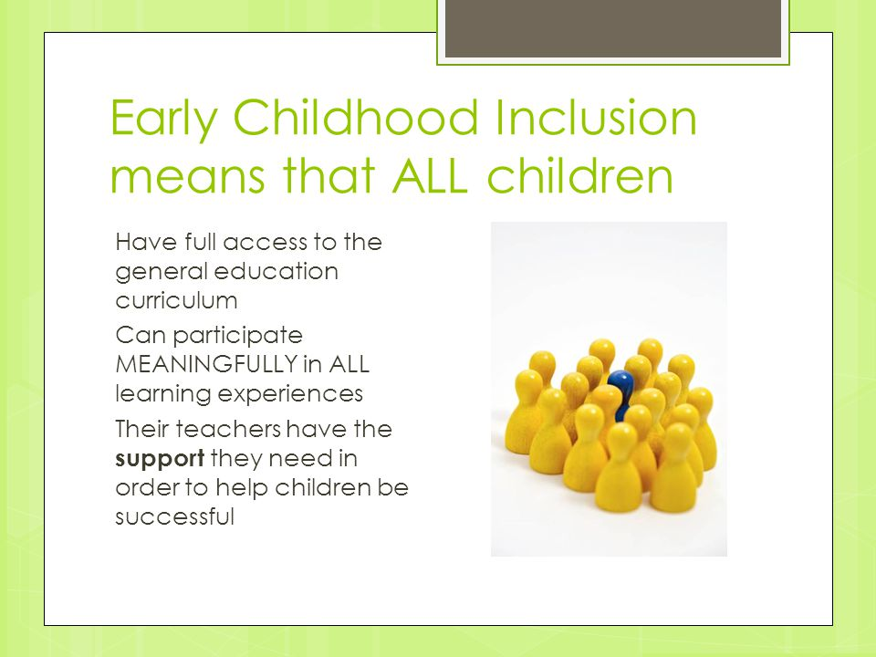 Early Childhood Inclusion means that ALL children