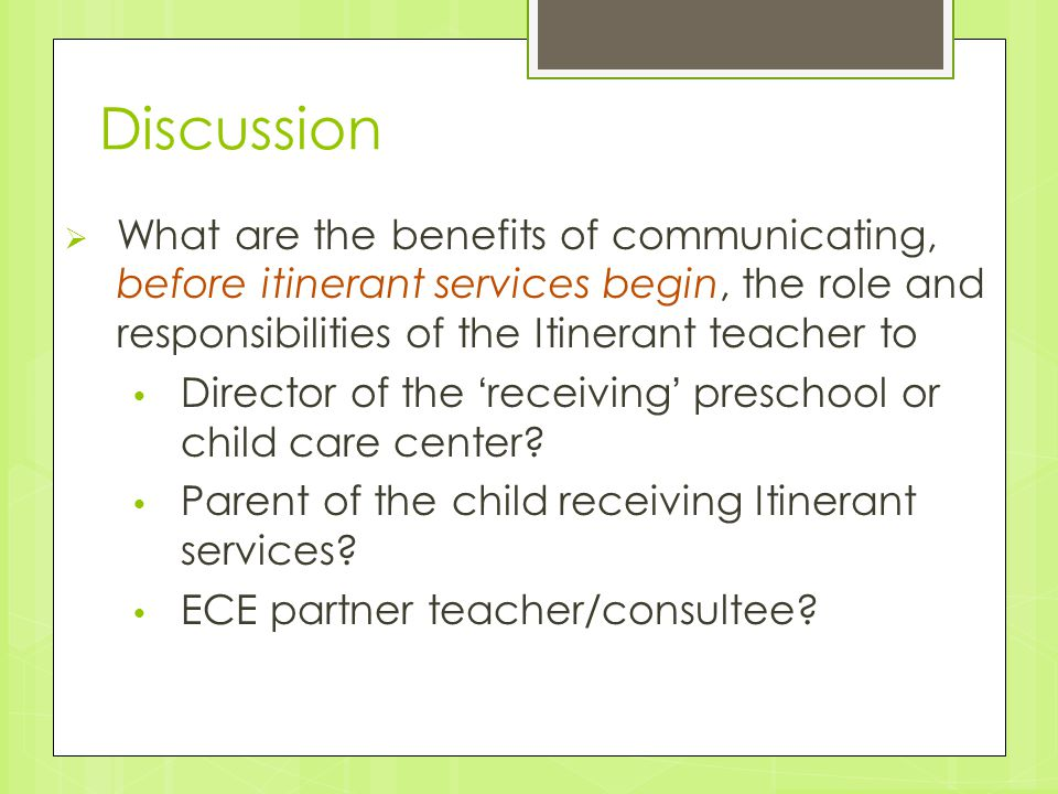 Discussion What are the benefits of communicating, before itinerant services begin, the role and responsibilities of the Itinerant teacher to.