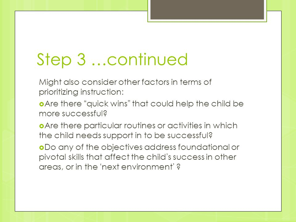 Step 3 …continued Might also consider other factors in terms of prioritizing instruction: