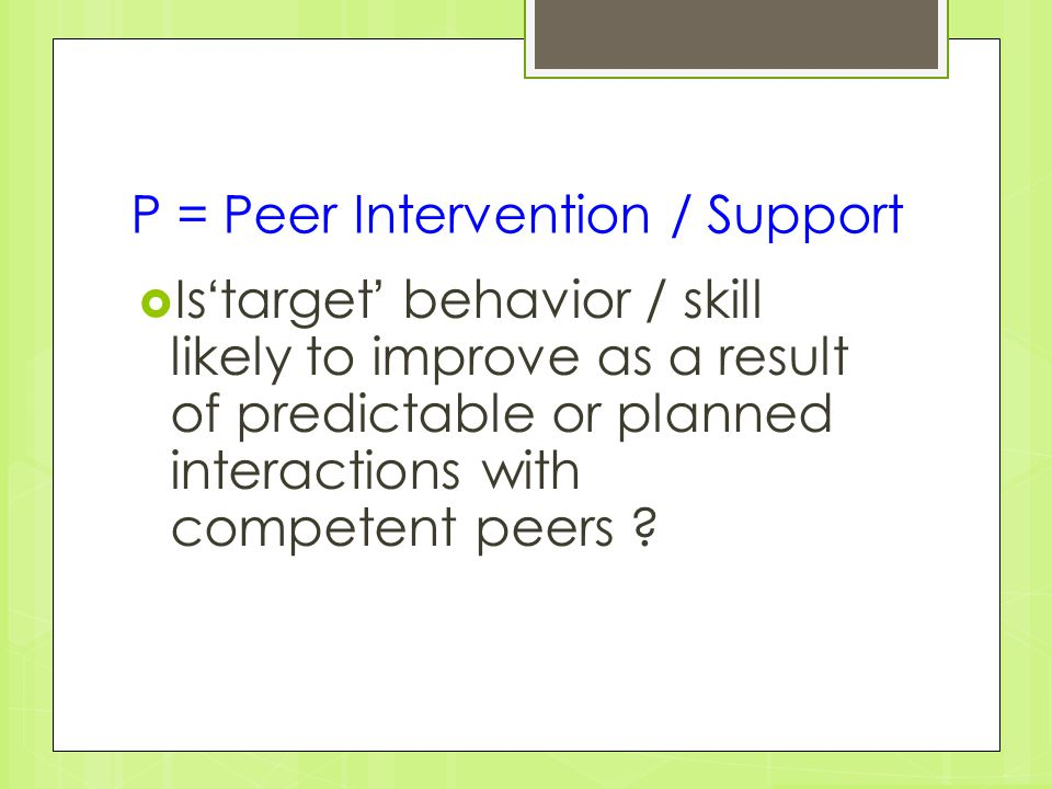P = Peer Intervention / Support