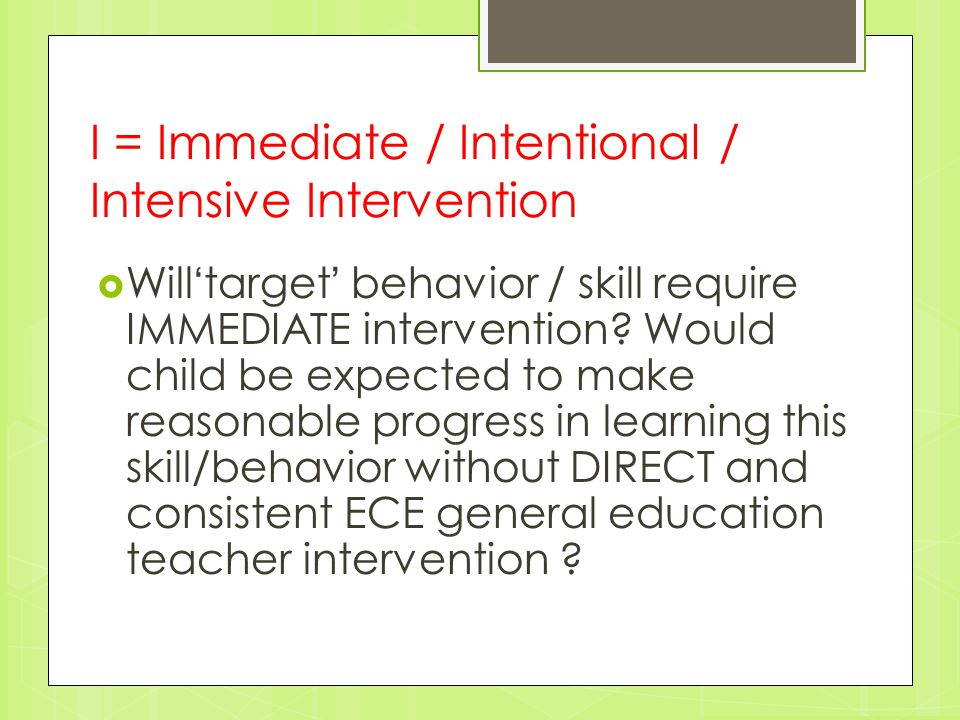 I = Immediate / Intentional / Intensive Intervention
