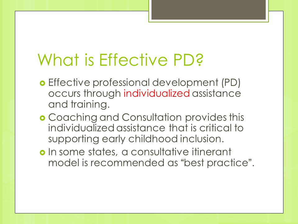 What is Effective PD Effective professional development (PD) occurs through individualized assistance and training.