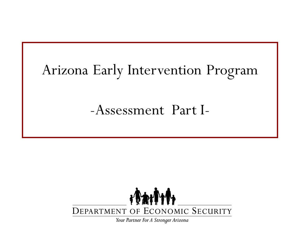 Arizona Early Intervention Program -Assessment Part I-
