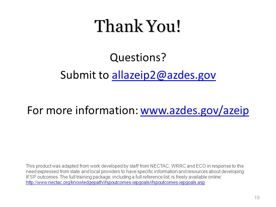 Thank You! Questions Submit to allazeip2@azdes.gov For more information: www.azdes.gov/azeip Trainer notes: