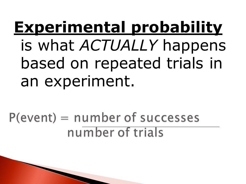 P(event) = number of successes number of trials