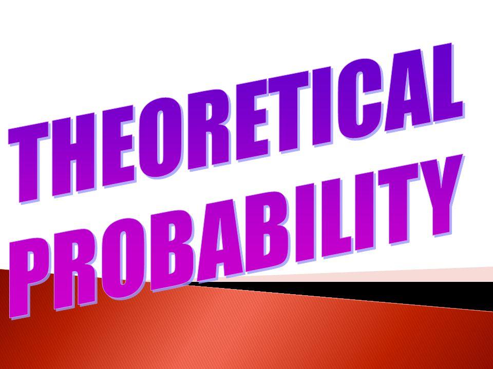 THEORETICAL PROBABILITY