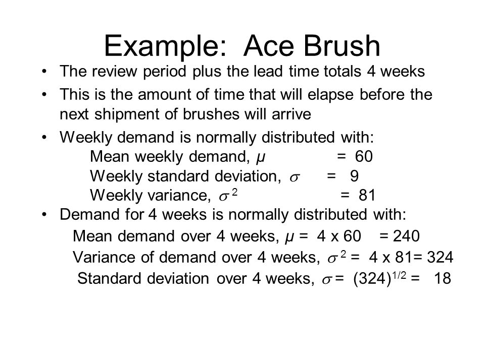 Example: Ace Brush The review period plus the lead time totals 4 weeks