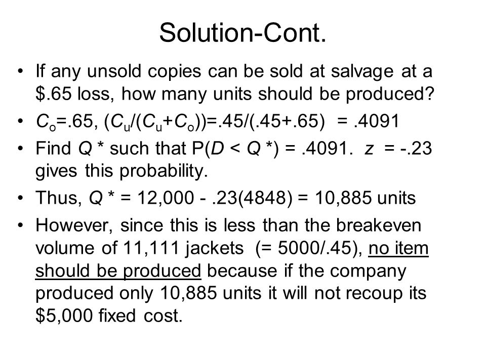 Solution-Cont. If any unsold copies can be sold at salvage at a $.65 loss, how many units should be produced