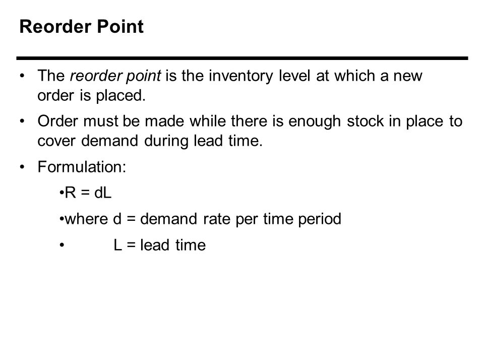 Reorder Point The reorder point is the inventory level at which a new order is placed.
