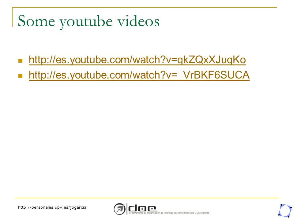 Some youtube videos http://es.youtube.com/watch v=qkZQxXJuqKo