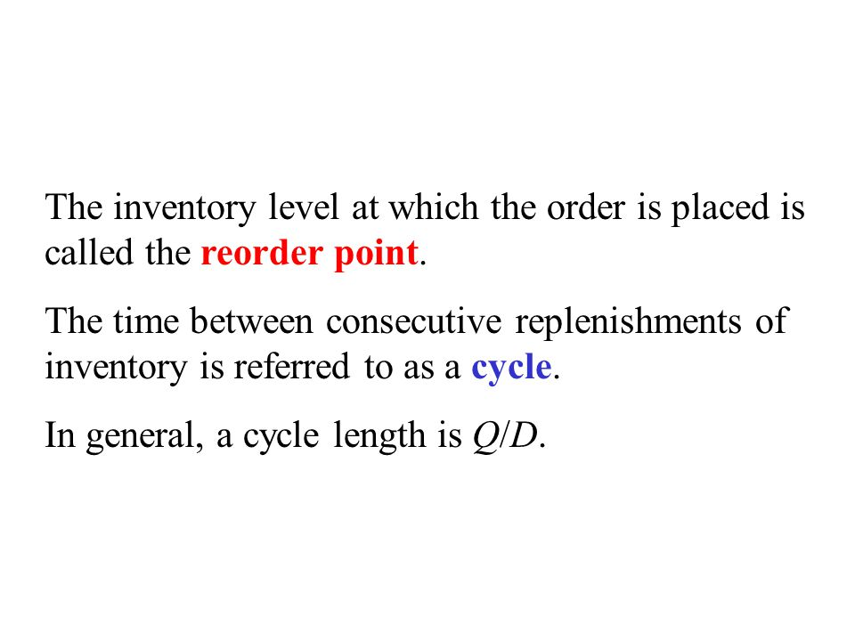 The inventory level at which the order is placed is called the reorder point.