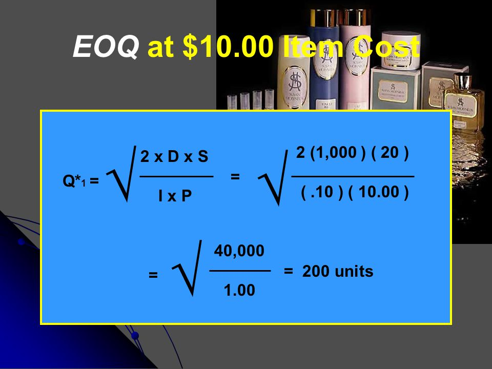 √ √ √ EOQ at $10.00 Item Cost 2 (1,000 ) ( 20 ) 2 x D x S