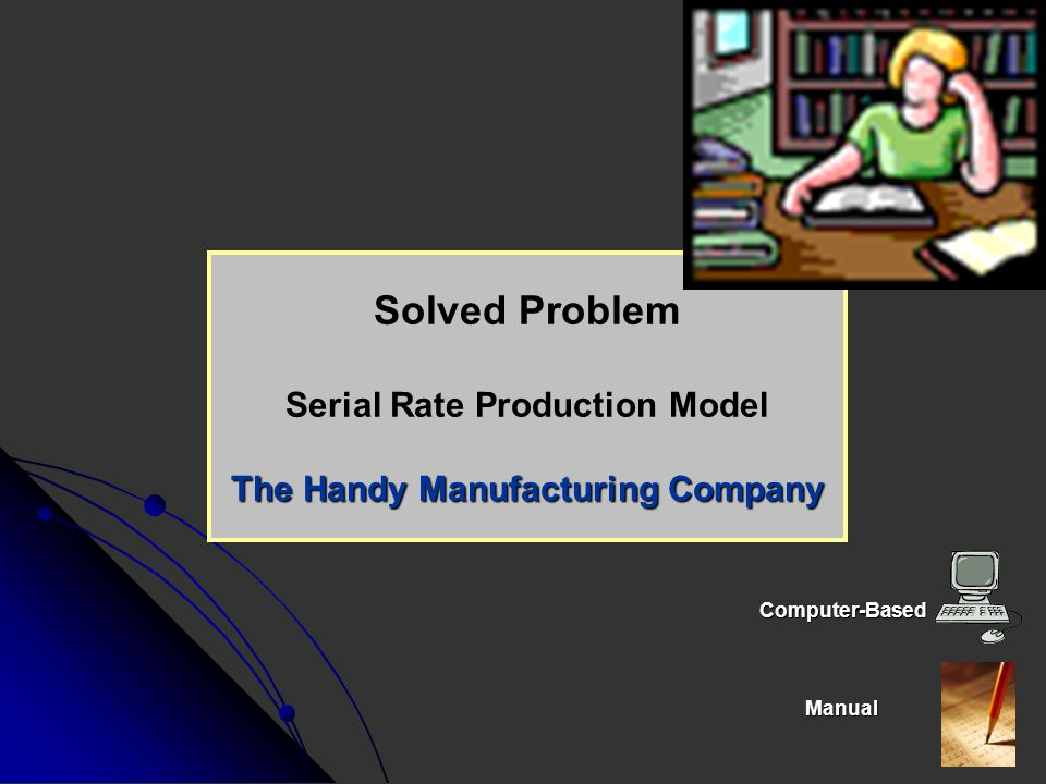 Serial Rate Production Model The Handy Manufacturing Company